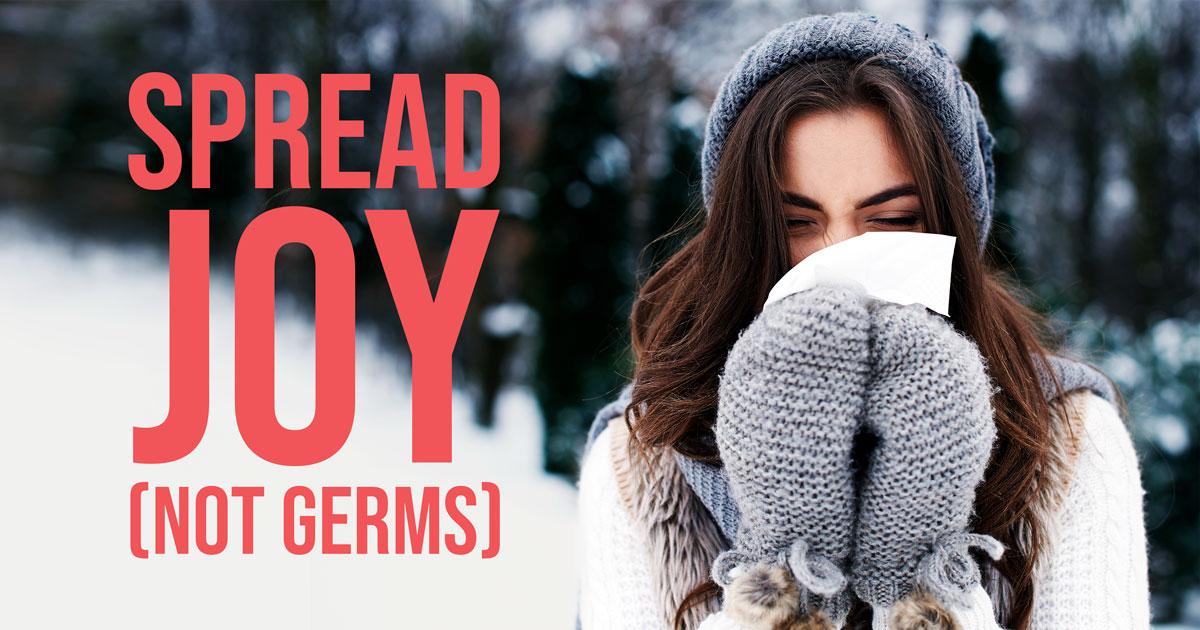 Spread Joy (Not Germs)